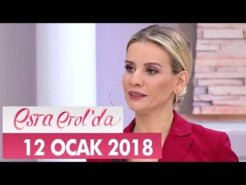 Esra Erol'da 12 Ocak 2018 Cuma - Tek Parça
