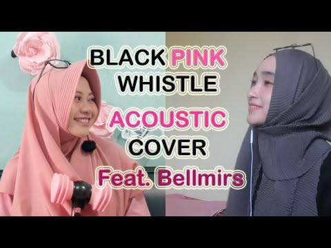 BLACKPINK - WHISTLE ACOUSTIC COVER (Feat. Bella Almira)