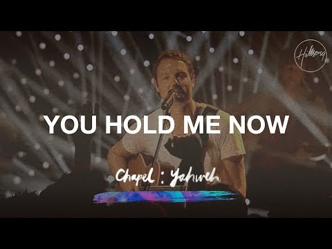 You Hold Me Now - Hillsong Chapel