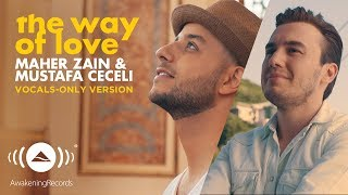 Maher Zain & Mustafa Ceceli - The Way of Love | (Vocals Only - بدون موسيقى) | Official Music Video