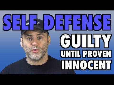 Self Defense: Guilty Until Proven Innocent