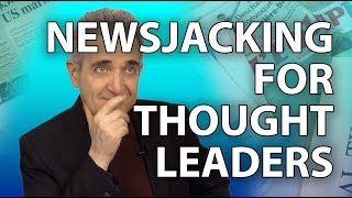 Newsjacking for Thought Leaders (For 2019)