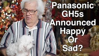 Panasonic GH5s Announced -  Are You Happy Or Sad?