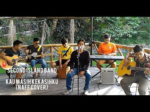 Kau Masih Kekasihku - Second Island Band Accoustic (Naff Cover)