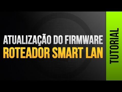 Tutorial - Atualização Do Firmware Roteador Smart lan