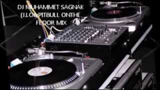 DJ Muhammet Sağnak( J.LO & PITBULL ON THE FLOOR MİX )