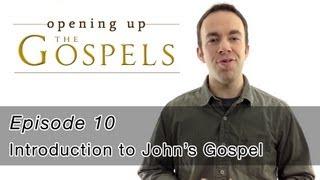 Episode 10, Introduction to John's Gospel - Opening Up the Gospels