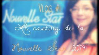 {Vlog} Le casting de la Nouvelle Star 2014 🎤