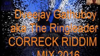 Dveejay Gathuboy  CORRECK RIDDIM MIX 2016 {Yung Talent Z Entz Present}
