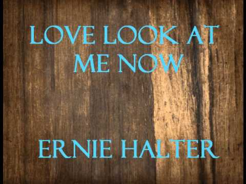 Ernie Halter - Love Look At Me Now