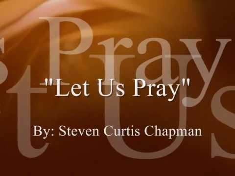 Steven Curtis Chapman - Let Us Pray