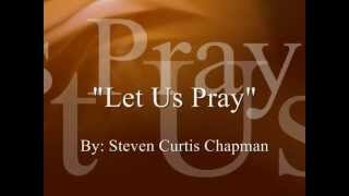 Watch Steven Curtis Chapman Let Us Pray video