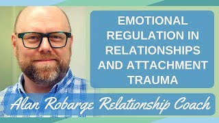 Emotional Regulation / Dysregulation in Relationships and Attachment Trauma