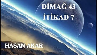 Hasan Akar - Dimağ 43 - İtikad 7