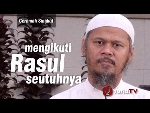 Ceramah Singkat :  Mengikuti Rasul Seutuhnya - Ustadz Indra Abu Umar