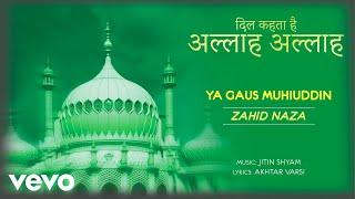Ya Gaus Muhiuddin - Full Song Audio | Dil Kehta Hai Allah Allah | Zahid Naza