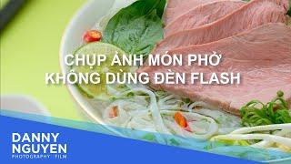 [TUT] Chụp ảnh món phở không dùng đèn flash cùng Danny Nguyễn