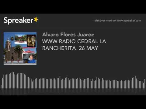 WWW RADIO CEDRAL LA RANCHERITA  26 MAY (part 5 of 14)
