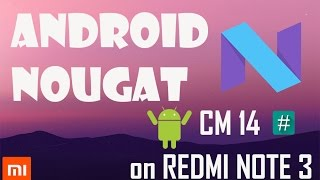 Android Nougat 7.0 on Redmi Note 3 | CyanogenMod 14 | How-To-Install | Quick Review