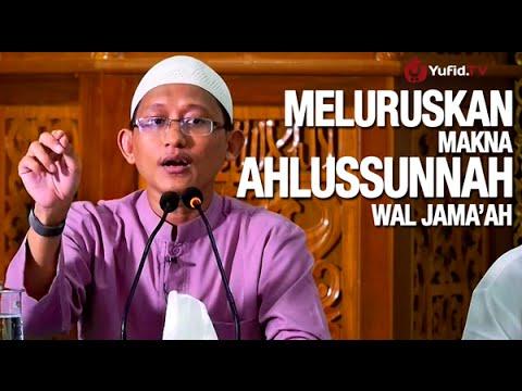 Kajian Islam: Meluruskan Makna Ahlussunnah Wal Jama'ah - Ustadz Badru Salam, Lc