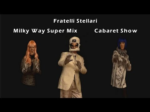 """Milky Way Super Mix"": Cabaret Show"