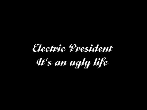 Electric President - Its An Ugly Life