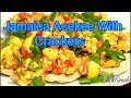 Jamaica Acekee With Crackers Or Water Crackers !! JAMAICA WAY OF COOKING AT HOME !!