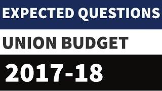ExpectedQuestionson UnionBudget2017-18 /Economic Survey2016-17 Part 1 For UPSC,SSC, IBPS