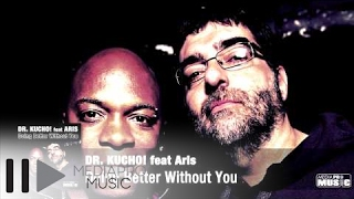 Dr. Kucho! ft. Aris - Doing Better Without You