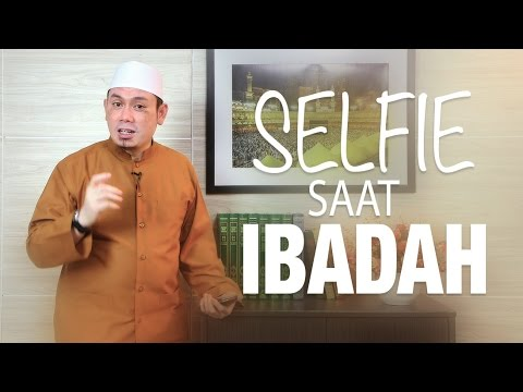 Ceramah Singkat: Selfie Saat Ibadah - Ustadz Ahmad Zainuddin, Lc.