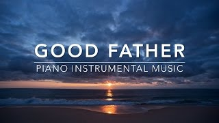 Download Lagu Good Father - Peaceful Music | Piano Music | Prayer Music | Worship Music | Relaxation Music Gratis STAFABAND