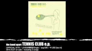 the band apart / TENNIS CLUB e.p.視聴用