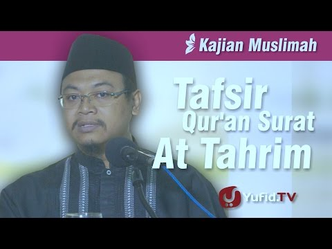 Kajian Muslimah : Tafsir Qur'an Surat At Tahrim - Ustadz Muhammad Subhan Khadafi, Lc.