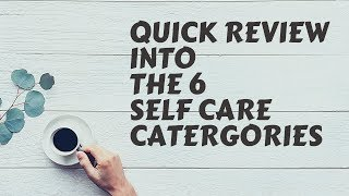 Quick Review into the 6 Self Care Categories