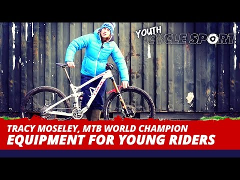 Tracy Moseley, MTB World Champion - Equipment advice for young riders