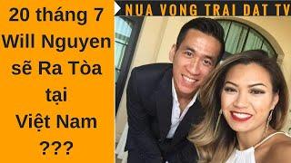 🆕 Will Nguyen ra tòa tại Việt Nam ngày 20 tháng 7 2018 ???