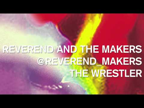 Reverend & The Makers - The Wrestler