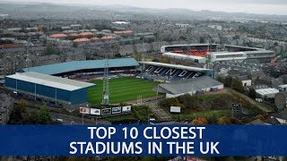 Top 10 Closest Football Stadiums in the UK