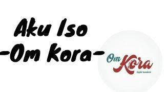 Download Lagu Aku Iso(lirik) - Om Kora Gratis STAFABAND