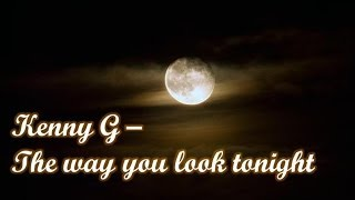 Watch Kenny G The Way You Look Tonight video