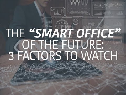 The 'smart office' of the future: 3 factors to watch