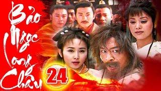 Bảo Ngọc Long Châu - Tập 24 | Phim Kiếm Hiệp Trung Quốc Hay Mới Nhất 2018 - Phim Bộ Thuyết Minh