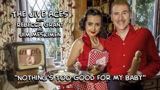 The Jive Aces & Rebecca Grant - Nothing's Too Good For My Baby