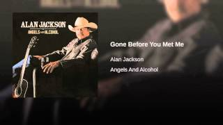 Alan Jackson Gone Before You Met Me