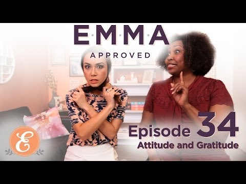 Attitude and Gratitude - Emma Approved Ep: 34