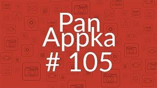 Pan Appka #105: najlepsze aplikacje na androida