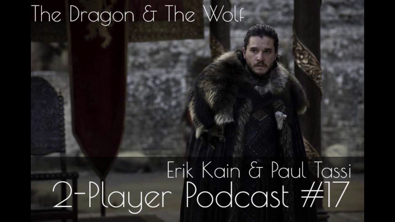 Episode 17: The Dragon And The Wolf (2-Player Podcast)