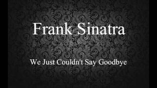 Watch Frank Sinatra We Just Couldnt Say Goodbye video
