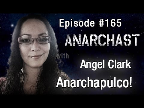 Anarchast Ep. 165 Angel Clark: Anarchapulco!