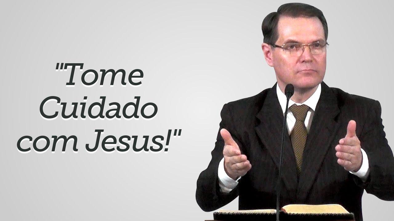 """""""Tome Cuidado com Jesus!"""" -  Sérgio Lima"""